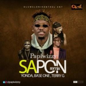 """Papiwizzy - """"Sapon"""" (Remix) ft Yonda, Baseone, Terry G"""
